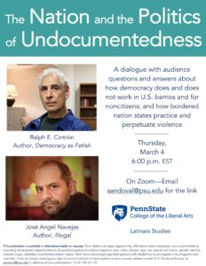 The Nation and the Politics of Undocumentedness. Thursday, March 4 6pm EST. Email sandoval@psu.edu for the link for the Zoom link
